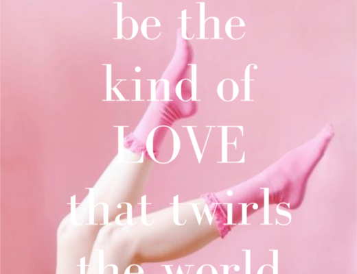 be the kind of love that twirls the world